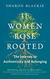 If Women Rose Rooted : A Journey to Authenticity and Belonging