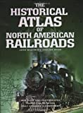 img - for Historical Atlas Of North American Railroads book / textbook / text book