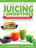 Ultimate Guide to Juicing & Smoothies: 15-Step Beginners Guide to Juicing for Weight Loss & Good Health (BONUS: Over 145+ Smoothie Recipes)
