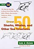 Draw 50 Sharks, Whales, and Other Sea Creatures, Lee J. Ames, 0385267681