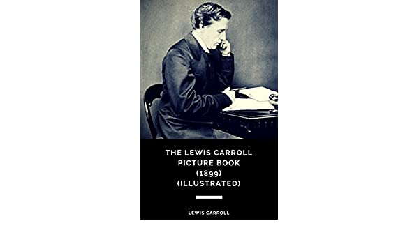 The lewis carroll picture book a selection from the unpublished writings and drawings of lewis carroll 1899 illustrated kindle edition by lewis carroll arts photography kindle ebooks amazon fandeluxe Image collections