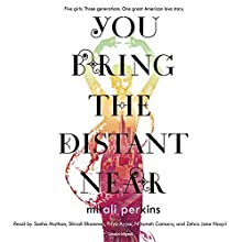 You Bring the Distant Near Audiobook by Mitali Perkins Narrated by Sneha Mathan, Shivali Bhammer, Priya Ayyar,  full cast