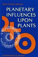 Planetary Influences upon Plants: Cosmological Botany