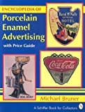Encyclopedia of Porcelain Enamel Advertising, Michael Bruner, 088740605X