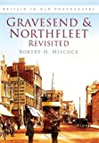 Gravesend and Northfleet Revisited, Robert H. Hiscock, 0752450433