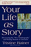 Your Life as Story: Discovering the ''New Autobiography'' and Writing Memoir as Literature