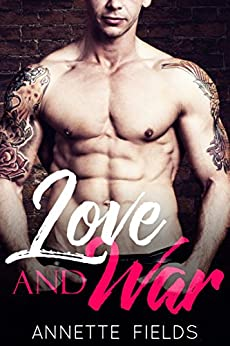 Love and War: A Bad Boy Romance (Small Town Bad Boys Book 2) by [Fields, Annette ]