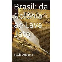 Brasil: da Colônia ao Lava Jato (Portuguese Edition)