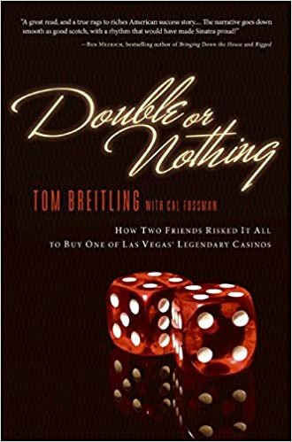 double or nothing how two friends risked it all to buy one of las vegasu0027 legendary casinos tom breitling cal fussman amazoncom books
