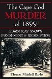 The Cape Cod Murder of 1899:: Edwin Ray Snow's Punishment & Redemption (True Crime)