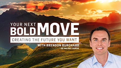 your-next-bold-move-creating-the-future-you-want-with-brendon-burchard