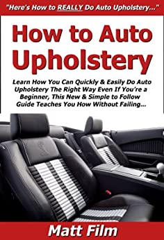 how to auto upholstery learn how you can quickly easily do auto upholstery the right way even. Black Bedroom Furniture Sets. Home Design Ideas
