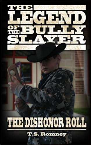 The Legend of the Bully Slayer: The Dishonor Roll by Romney, T. S. (2012)