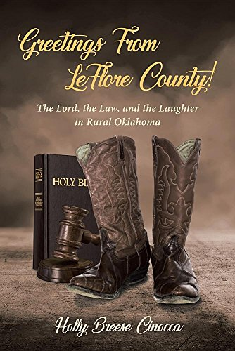 Greetings from Leflore County!: The Lord, the Law, and the Laughter in Rural Oklahoma (Best Small Towns In Oklahoma)