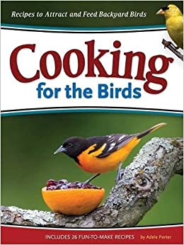Cooking for the birds recipes to attract and feed backyard birds flip to back flip to front forumfinder Gallery