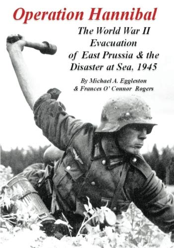 Operation Hannibal: The World War II Evacuation of East Prussia and the Disaster at Sea