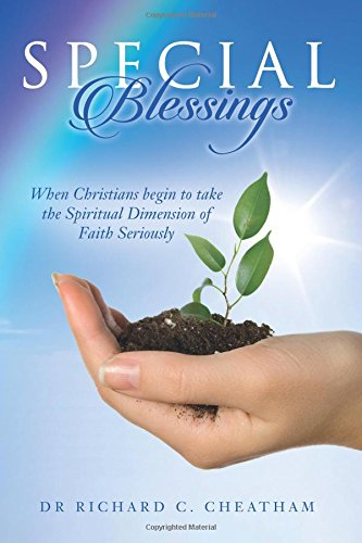 Special Blessings: When Christians begin to take the Spiritual Dimension of Faith Seriously PDF