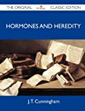Hormones and Heredity - the Original Classic Edition, J. T. Cunningham, 1486152554