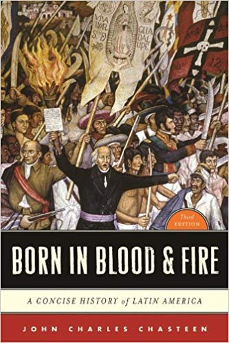 by John Charles Chasteenand - Born in Blood & Fire: A Concise History of Latin America (Third Edition) (Paperback) W. W. Norton & Company; 3rd Edition (February 15, 2011) - [Bargain Books] (Born In Blood And Fire 3rd Edition)