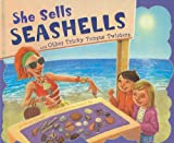 She Sells Seashells and Other Tricky Tongue Twisters (Ways to Say It)