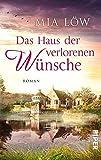 Das Haus der verlorenen Wünsche: Roman
