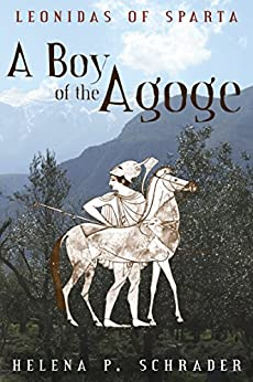 A Boy of the Agoge (Leonidas of Sparta Book 1) by [Schrader, Helena P.]