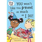 You Won't Like This Present as Much as I Do! (Charlie and Lola)