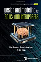 Design and Modeling for 3DICs and Interposers