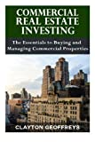 Commercial Real Estate Investing: The Essentials to Buying and Managing Commercial Properties (Financial Independence Books)