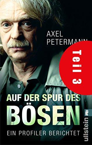 Auf der Spur des Bösen (Teil 3): Ein Profiler berichtet (German Edition)