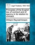 Principles of the English law of contract and of agency in its relation to Contract, William Reynell Anson, 1240183461