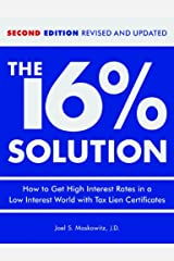 The 16 % Solution, Revised Edition: How to Get High Interest Rates in a Low-Interest World with Tax Lien Certificates Kindle Edition