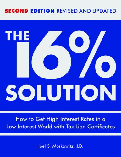 (The 16 % Solution, Revised Edition: How to Get High Interest Rates in a Low-Interest World with Tax Lien Certificates)