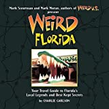 [(Weird Florida: Your Travel Guide to Florida's Local Legends and Best Kept Secrets )] [Author: Charlie Carlson] [Jul-2009]