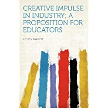 Creative Impulse in Industry; a Proposition for Educators