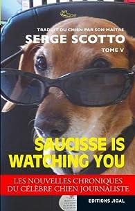 Saucisse is watching you par Serge Scotto
