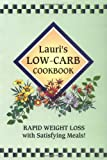 Lauri's Low-Carb Cookbook: Rapid Weight Loss with Satisfying Meals! (2nd Edition)