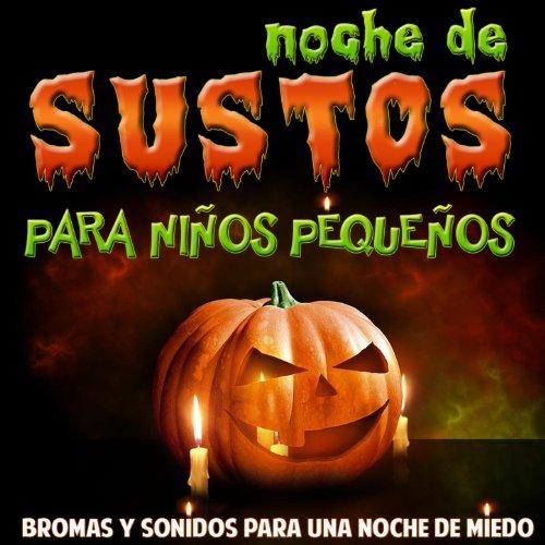 Sustos De Miedo Para Halloween (Noche de Sustos para Niños Pequeños. Bromas y Sonidos para una Noche de)