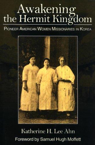 Awakening the Hermit Kingdom: Pioneer American Women Misionaries in Korea.
