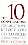 The 10 Conversations You Must Have Before You Get Married (And How to Have Them) by Dr Guy Grenier (April 28 2007)