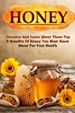 Honey: Discover and Learn About These Top 9 Benefits of Honey You Must Know About for Your Health