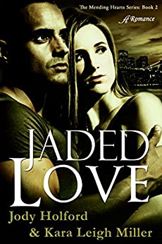 Jaded Love (Mending Hearts Series Book 2) by [Miller, Kara Leigh, Holford, Jody]