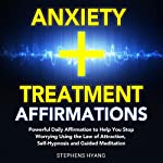 Anxiety Treatment Affirmations: Powerful Daily Affirmations to Help You Stop Worrying Using the Law of Attraction, Self-Hypnosis and Guided Meditation   Stephens Hyang