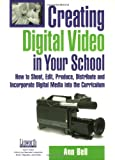 Creating Digital Video in Your School, Ann Bell, 1586831860