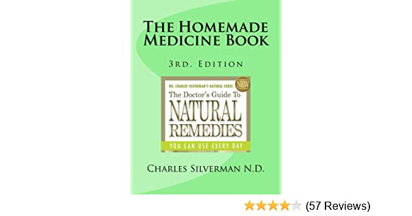Amazon the homemade medicine book natural home remedies ebook amazon the homemade medicine book natural home remedies ebook charles silverman kindle store fandeluxe Images