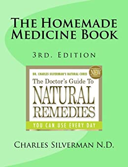 Amazon the homemade medicine book natural home remedies ebook the homemade medicine book natural home remedies by silverman charles fandeluxe Images