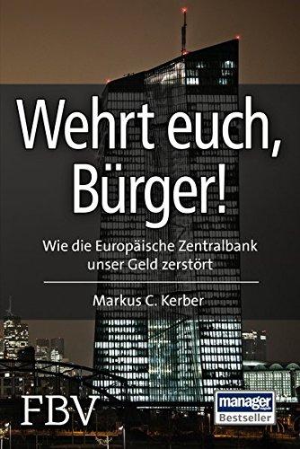 Wehrt Euch, Bürger!: Wie die Europäische Zentralbank unser Geld zerstört Broschiert – 7. September 2015 Markus C. Kerber FinanzBuch Verlag 3898799255 Europa