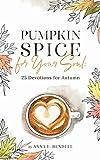 Pumpkin Spice for Your Soul: 25 Devotions for Autumn
