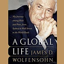 A Global Life: My Journey Among Rich and Poor, from Sydney to Wall Street to the World Bank Audiobook by James D. Wolfensohn Narrated by Robin Sachs
