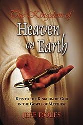The Kingdom Of Heaven On Earth: Keys To The Kingdom Of God In The Gospel Of Matthew